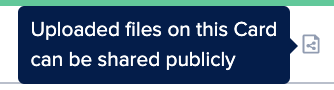 Uploaded files on a Card will be shared publicly when it has a Card icon